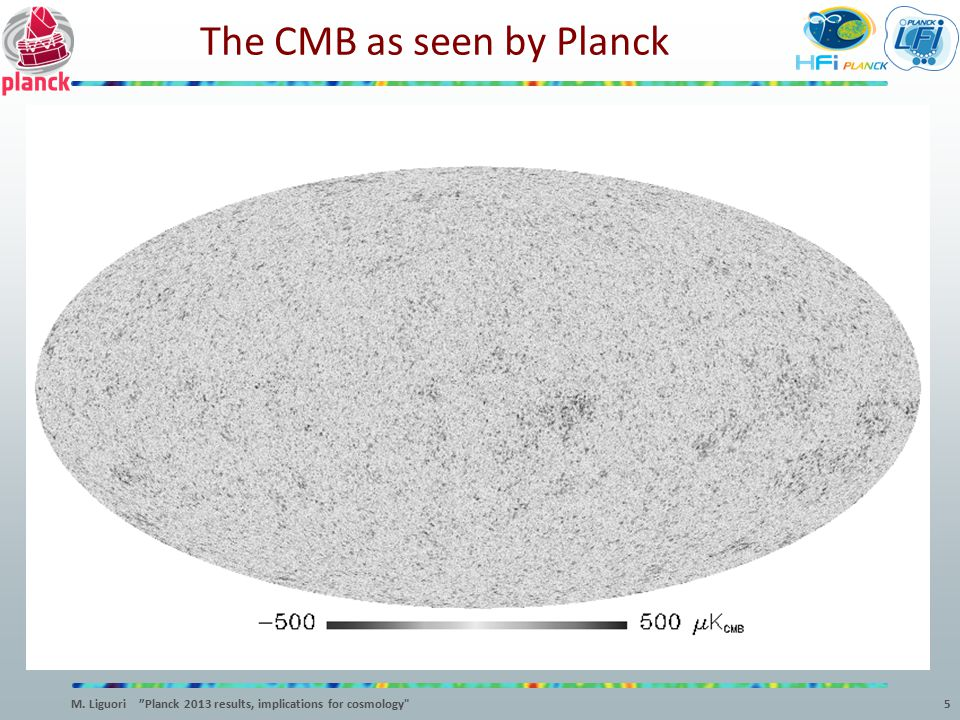 """5 The CMB as seen by Planck M. Liguori """"Planck 2013 results, implications for cosmology"""