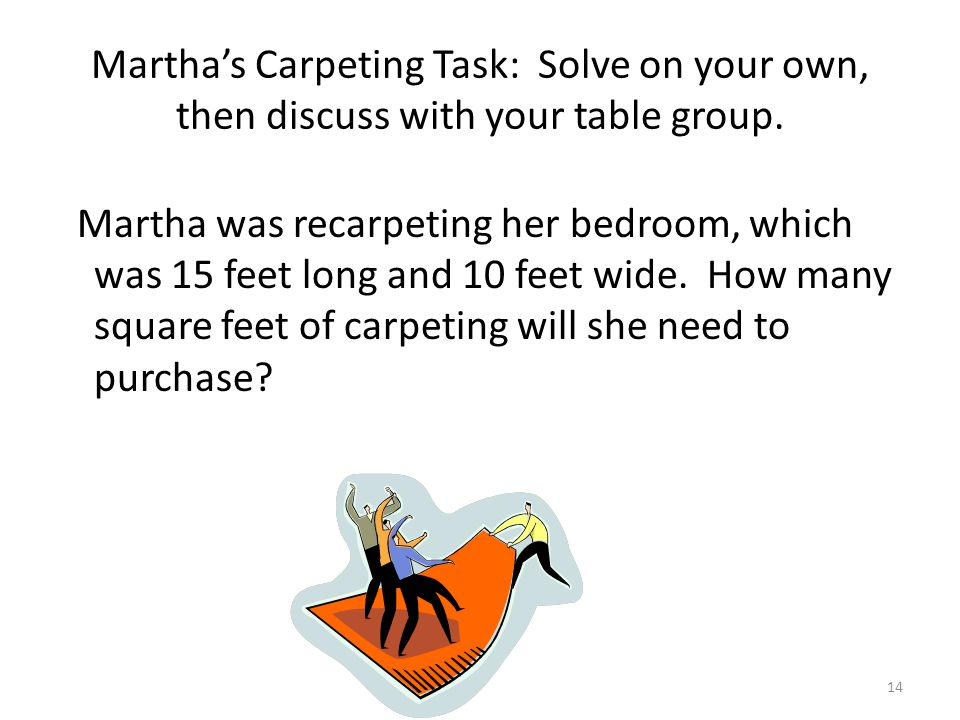Martha was recarpeting her bedroom, which was 15 feet long and 10 feet wide.