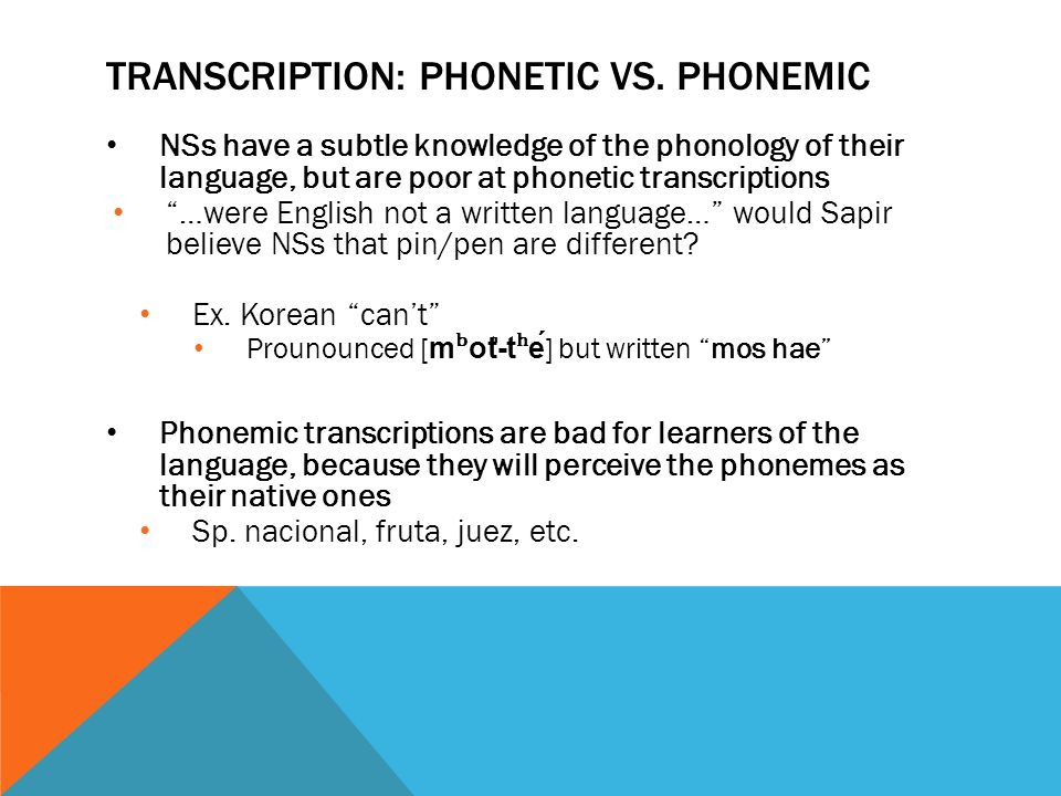 """TRANSCRIPTION: PHONETIC VS. PHONEMIC NSs have a subtle knowledge of the phonology of their language, but are poor at phonetic transcriptions """"…were En"""
