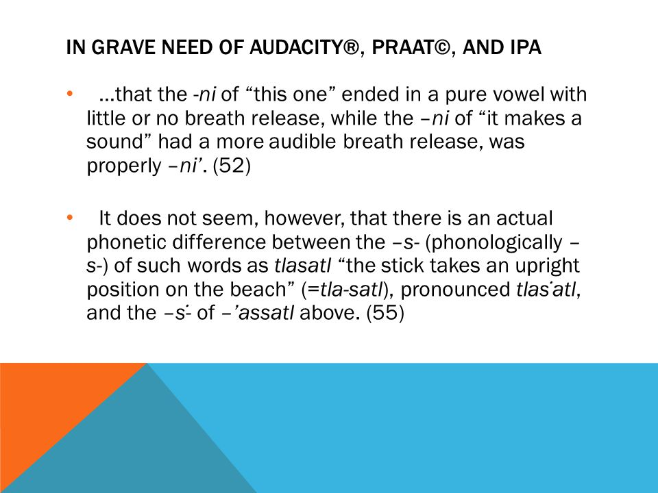 """IN GRAVE NEED OF AUDACITY®, PRAAT©, AND IPA …that the -ni of """"this one"""" ended in a pure vowel with little or no breath release, while the –ni of """"it m"""