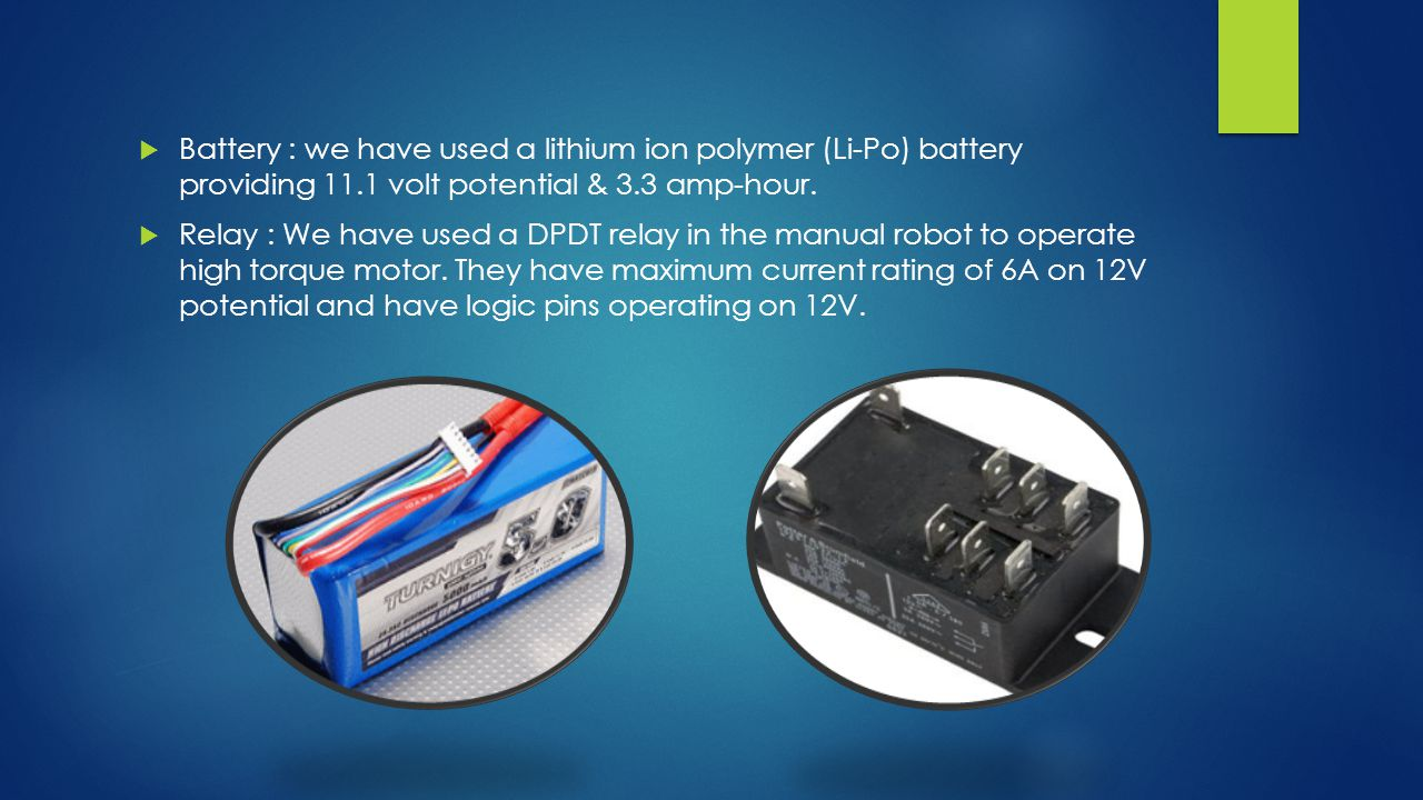  Battery : we have used a lithium ion polymer (Li-Po) battery providing 11.1 volt potential & 3.3 amp-hour.