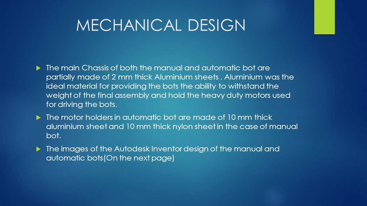 MECHANICAL DESIGN  The main Chassis of both the manual and automatic bot are partially made of 2 mm thick Aluminium sheets.