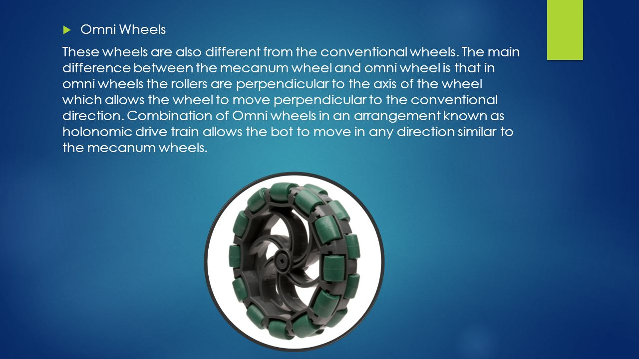  Omni Wheels These wheels are also different from the conventional wheels.