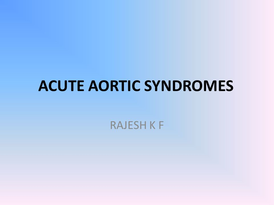 ACUTE AORTIC SYNDROMES RAJESH K F