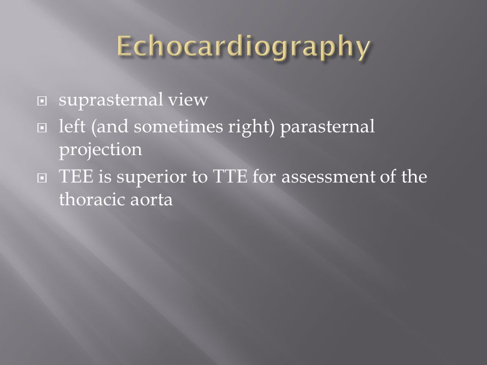  suprasternal view  left (and sometimes right) parasternal projection  TEE is superior to TTE for assessment of the thoracic aorta