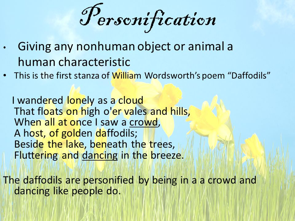 """Personification Giving any nonhuman object or animal a human characteristic This is the first stanza of William Wordsworth's poem """"Daffodils"""" I wander"""