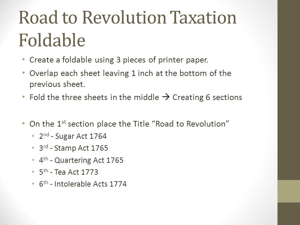 Road to Revolution Taxation Foldable Define - Inside each flap you will provide a brief descriptions of each tax.