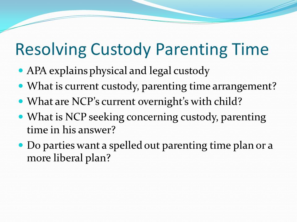 Resolving Custody Parenting Time APA explains physical and legal custody What is current custody, parenting time arrangement.