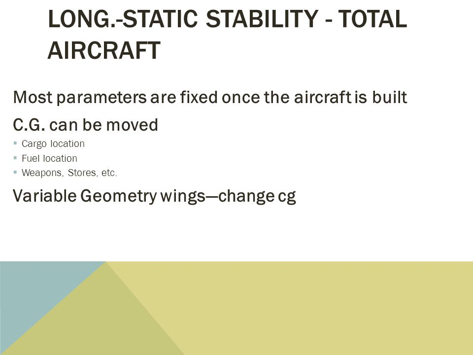 LONG.-STATIC STABILITY - TOTAL AIRCRAFT Most parameters are fixed once the aircraft is built C.G.