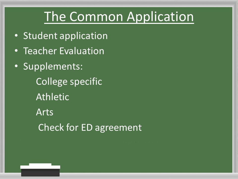 The Common Application Student application Teacher Evaluation Supplements: College specific Athletic Arts Check for ED agreement
