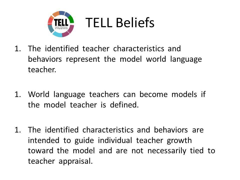 TELL Beliefs 1.The identified teacher characteristics and behaviors represent the model world language teacher.