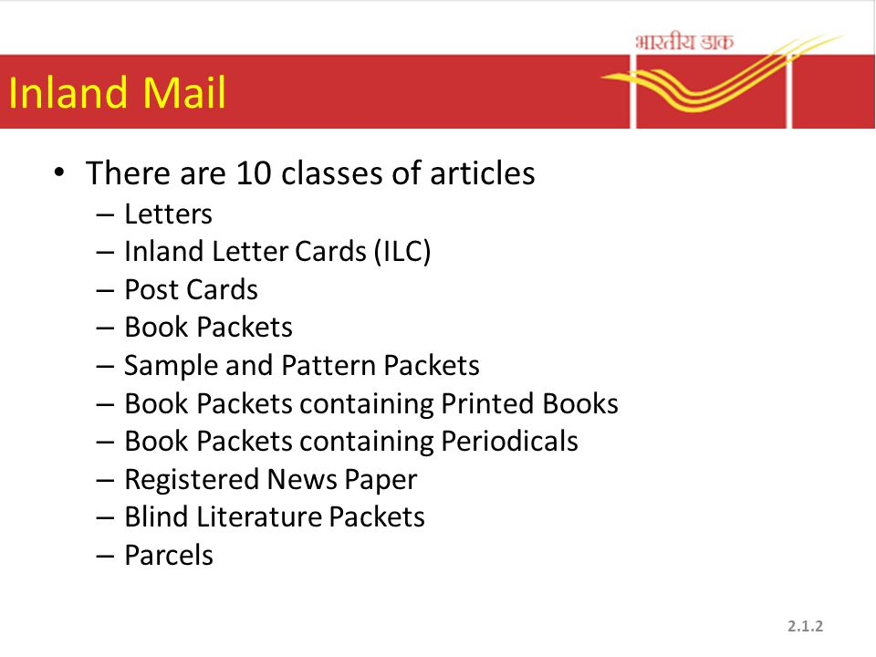 Inland Mail There are 10 classes of articles – Letters – Inland Letter Cards (ILC) – Post Cards – Book Packets – Sample and Pattern Packets – Book Pac