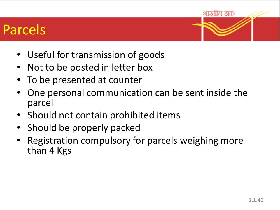 Parcels Useful for transmission of goods Not to be posted in letter box To be presented at counter One personal communication can be sent inside the p