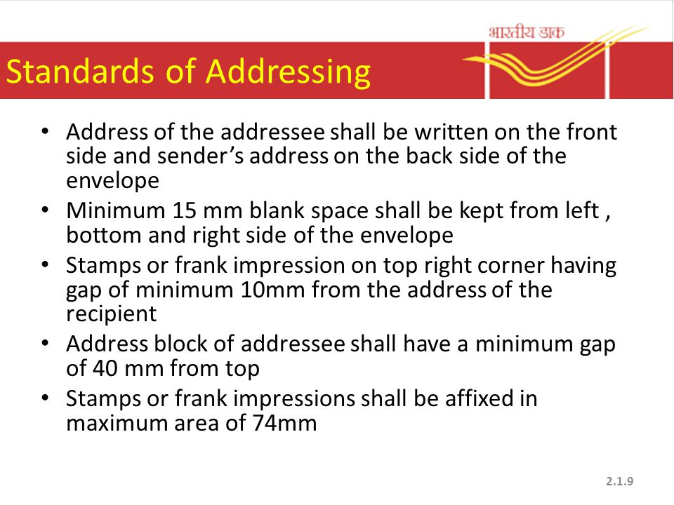 Standards of Addressing Address of the addressee shall be written on the front side and sender's address on the back side of the envelope Minimum 15 m
