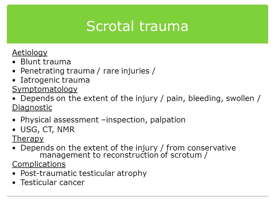 Scrotal trauma Aetiology Blunt trauma Penetrating trauma / rare injuries / Iatrogenic trauma Symptomatology Depends on the extent of the injury / pain