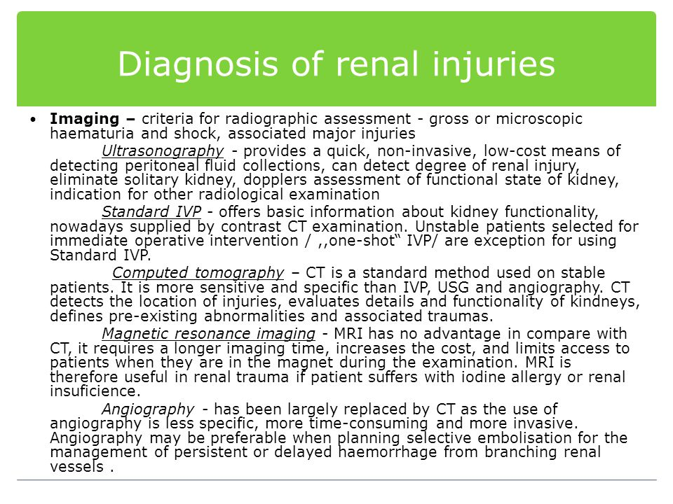 Diagnosis of renal injuries Imaging – criteria for radiographic assessment - gross or microscopic haematuria and shock, associated major injuries Ultr