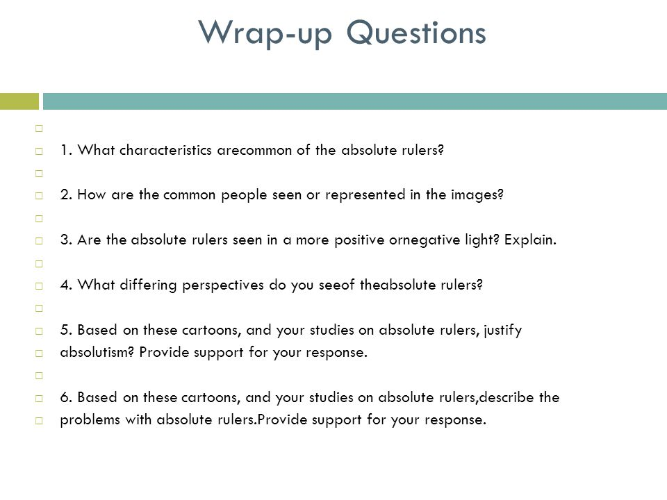 Wrap-up Questions   1. What characteristics arecommon of the absolute rulers?   2. How are the common people seen or represented in the images? 