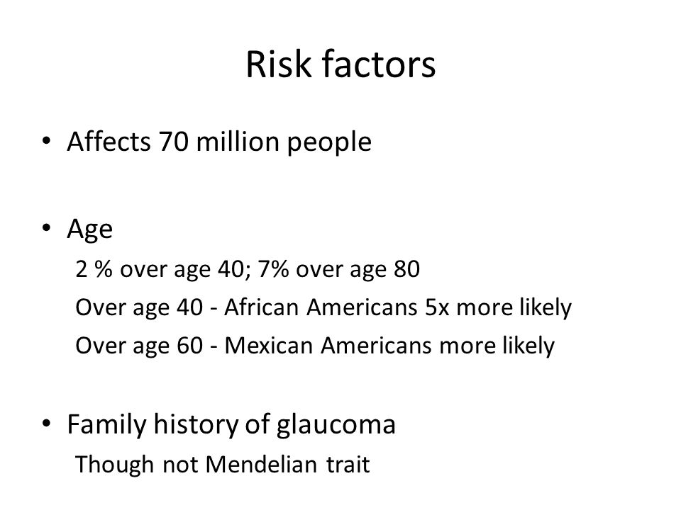 Risk factors Affects 70 million people Age 2 % over age 40; 7% over age 80 Over age 40 - African Americans 5x more likely Over age 60 - Mexican Americ