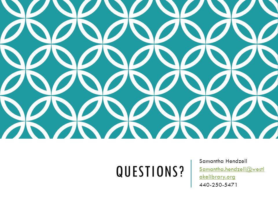 QUESTIONS? Samantha Hendzell Samantha.hendzell@westl akelibrary.org 440-250-5471