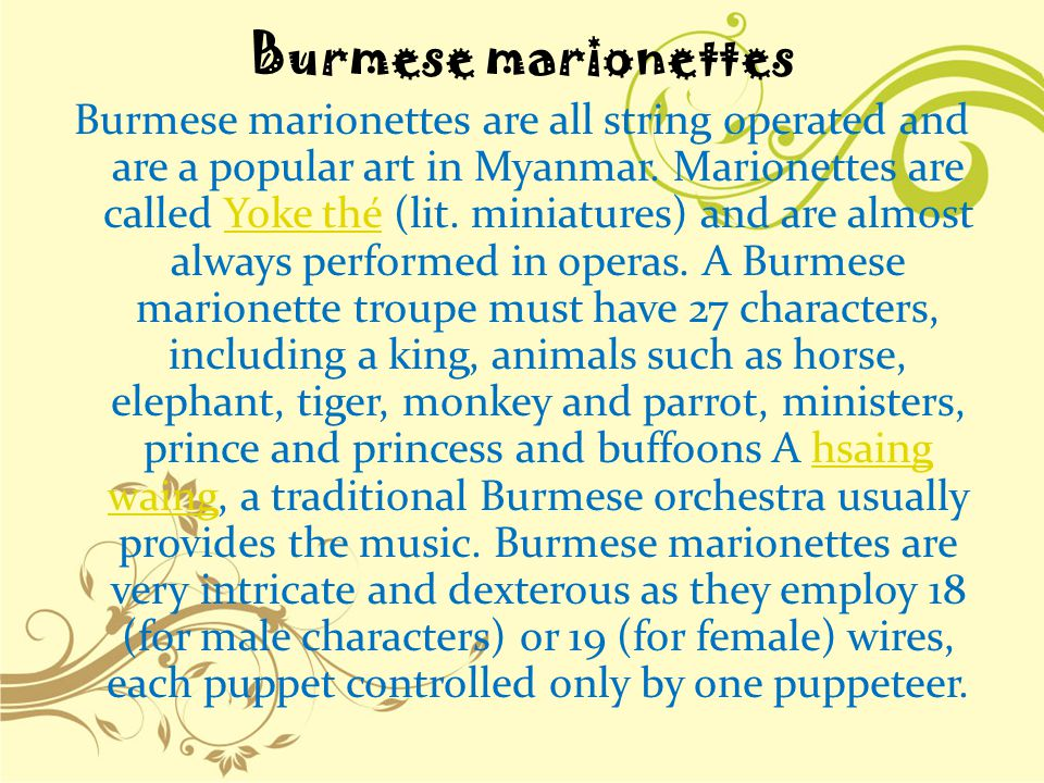 Burmese marionettes Burmese marionettes are all string operated and are a popular art in Myanmar.