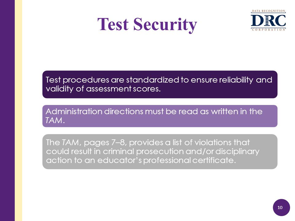 Test Security Test procedures are standardized to ensure reliability and validity of assessment scores.
