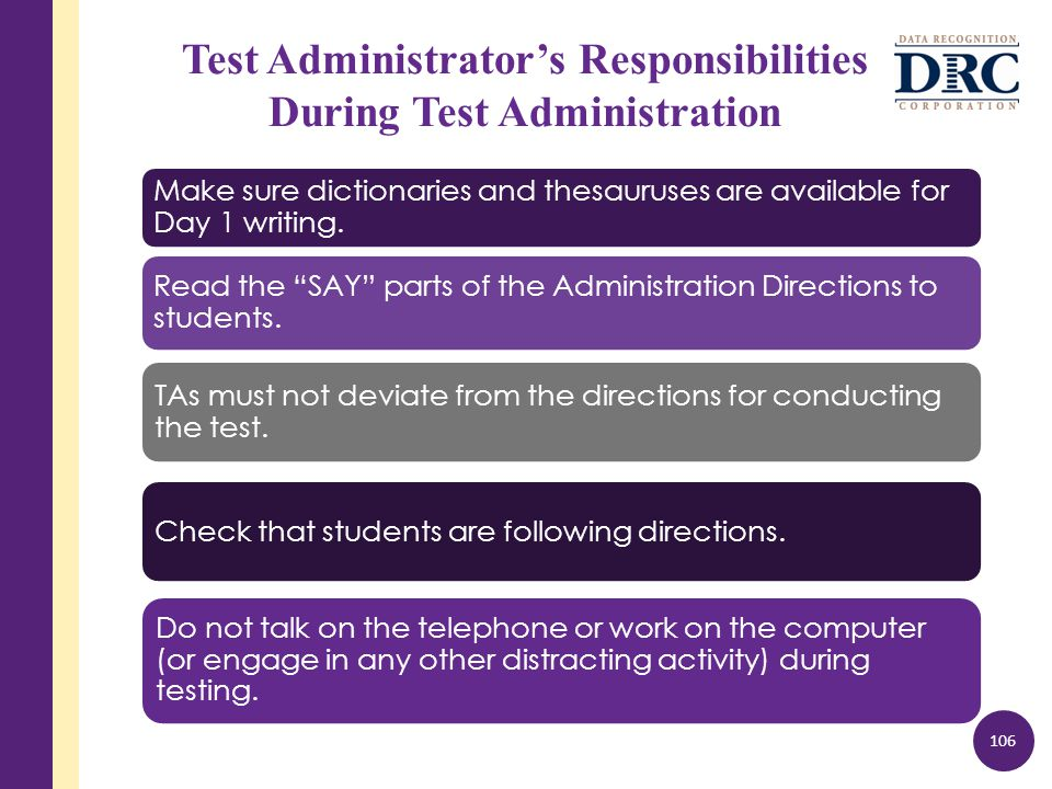 Test Administrator's Responsibilities During Test Administration Make sure dictionaries and thesauruses are available for Day 1 writing.