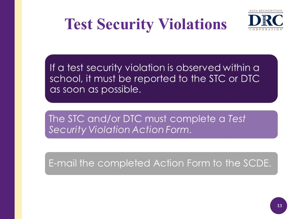 Test Security Violations If a test security violation is observed within a school, it must be reported to the STC or DTC as soon as possible.