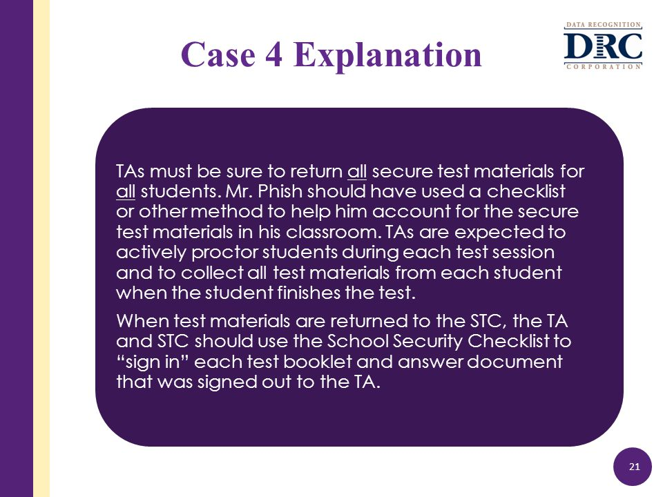 Case 4 Explanation TAs must be sure to return all secure test materials for all students.