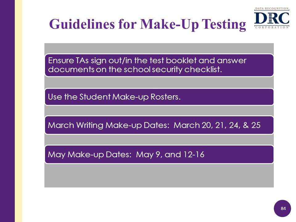 Guidelines for Make-Up Testing Ensure TAs sign out/in the test booklet and answer documents on the school security checklist.