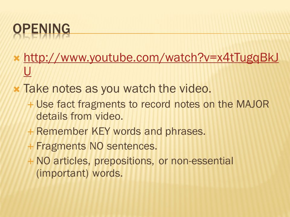  http://www.youtube.com/watch v=x4tTugqBkJ U http://www.youtube.com/watch v=x4tTugqBkJ U  Take notes as you watch the video.