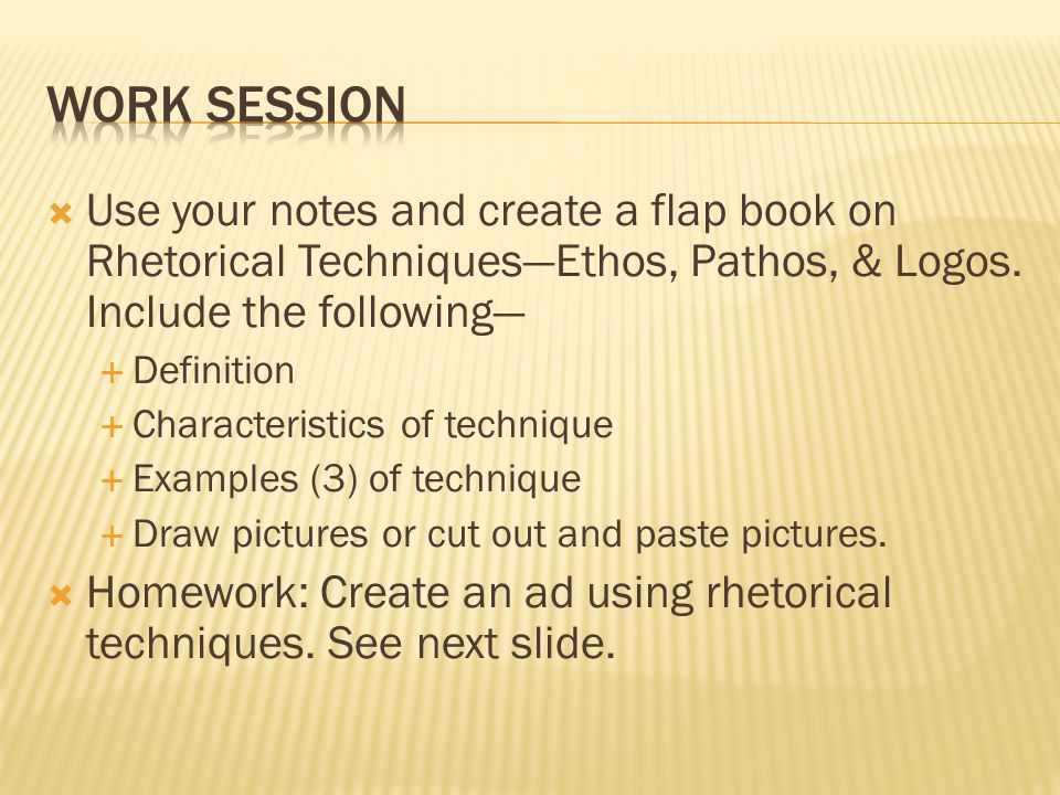  Use your notes and create a flap book on Rhetorical Techniques—Ethos, Pathos, & Logos.