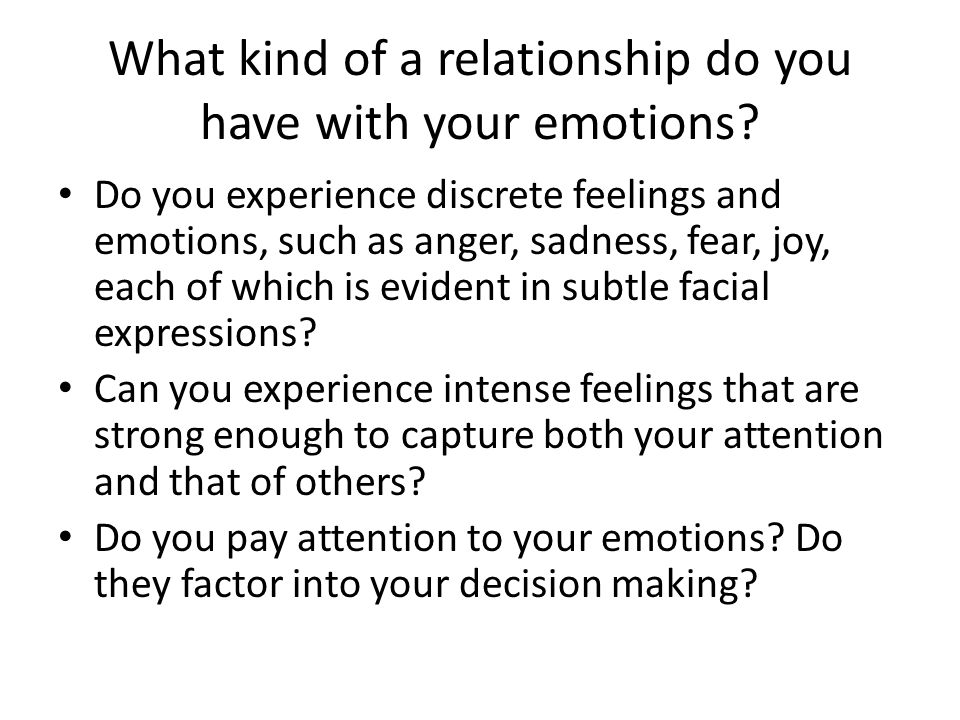 What kind of a relationship do you have with your emotions.