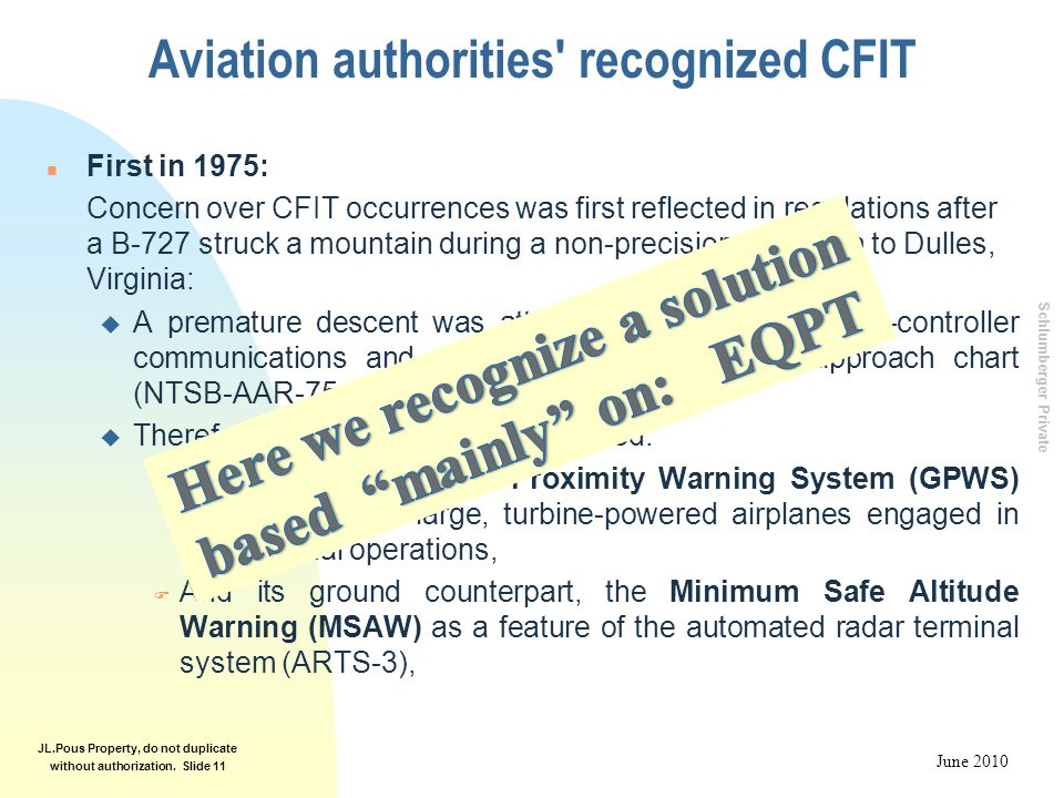 Schlumberger Private June 2010 JL.Pous Property, do not duplicate without authorization. Slide 11 Aviation authorities' recognized CFIT n First in 197