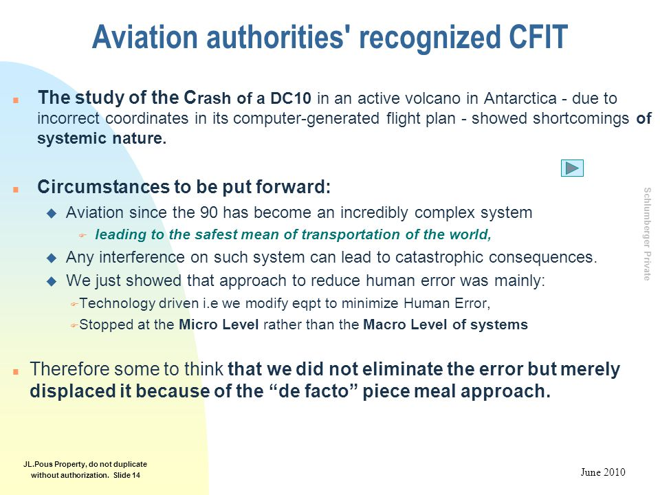 Schlumberger Private June 2010 JL.Pous Property, do not duplicate without authorization. Slide 14 Aviation authorities' recognized CFIT n The study of