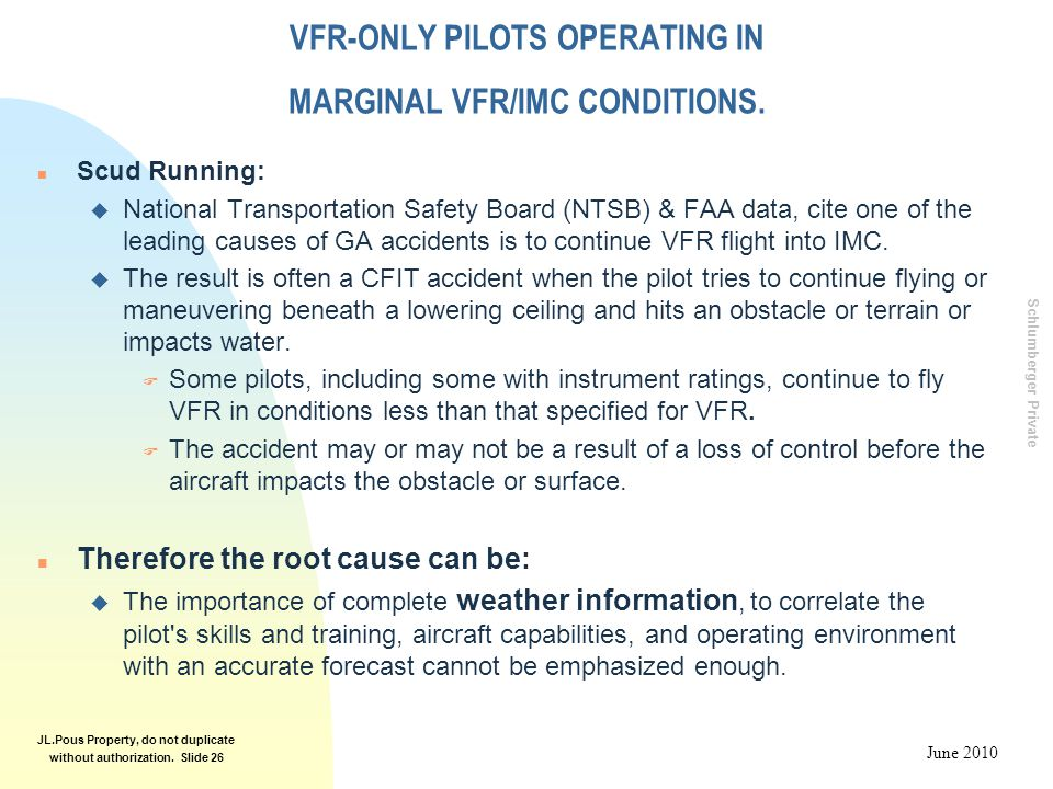 Schlumberger Private June 2010 JL.Pous Property, do not duplicate without authorization. Slide 26 VFR-ONLY PILOTS OPERATING IN MARGINAL VFR/IMC CONDIT