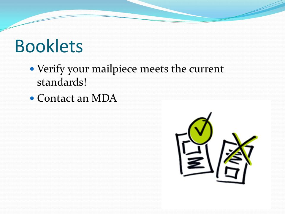 Booklets Verify your mailpiece meets the current standards! Contact an MDA