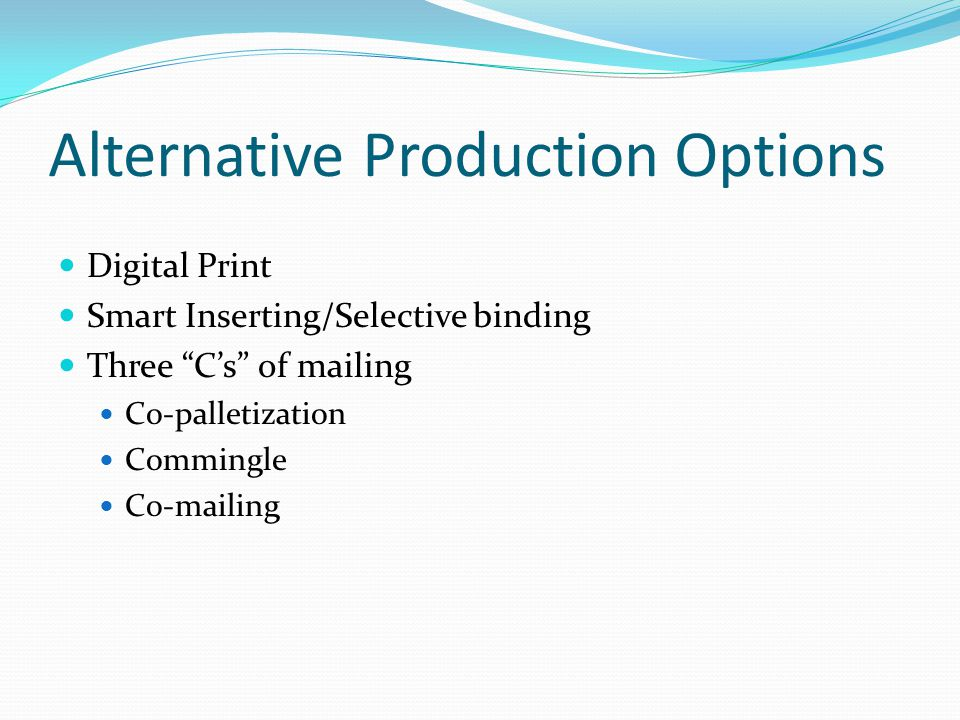 """Alternative Production Options Digital Print Smart Inserting/Selective binding Three """"C's"""" of mailing Co-palletization Commingle Co-mailing"""
