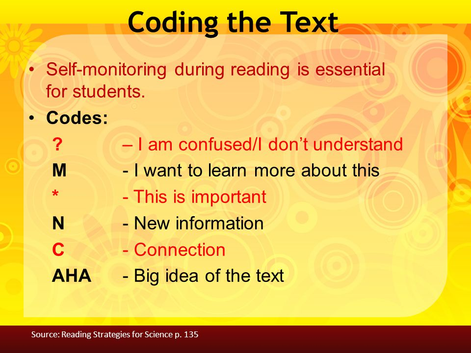 Coding the Text Self-monitoring during reading is essential for students. Codes: ? – I am confused/I don't understand M- I want to learn more about th
