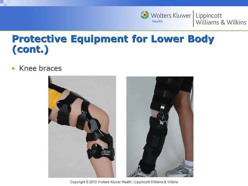 Copyright © 2013 Wolters Kluwer Health | Lippincott Williams & Wilkins Protective Equipment for Lower Body (cont.) Knee braces