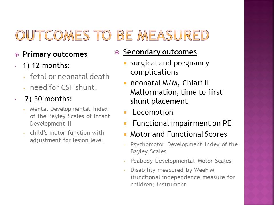  Primary outcomes - 1) 12 months: - fetal or neonatal death - need for CSF shunt.