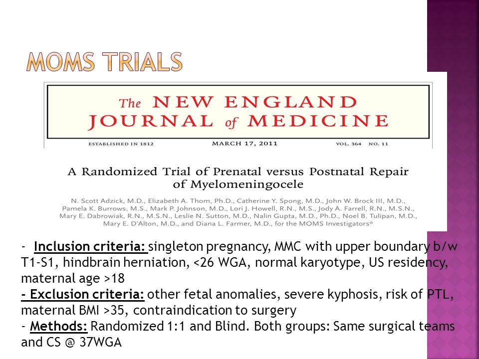 - Inclusion criteria: singleton pregnancy, MMC with upper boundary b/w T1-S1, hindbrain herniation, 18 - Exclusion criteria: other fetal anomalies, severe kyphosis, risk of PTL, maternal BMI >35, contraindication to surgery - Methods: Randomized 1:1 and Blind.
