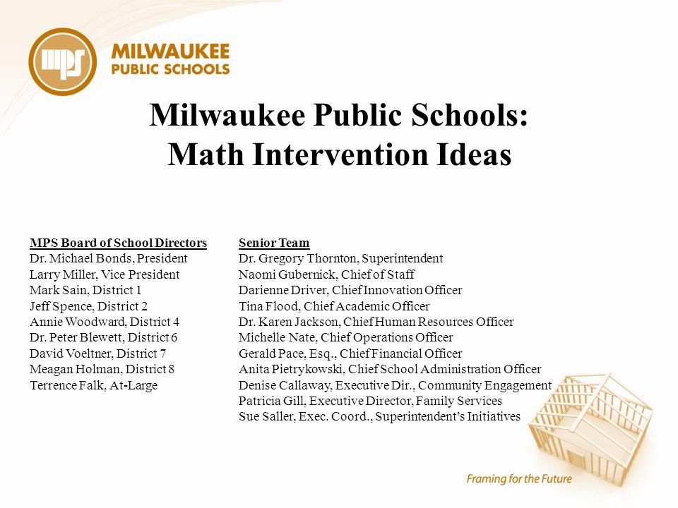 Milwaukee Public Schools: Math Intervention Ideas MPS Board of School Directors Dr.