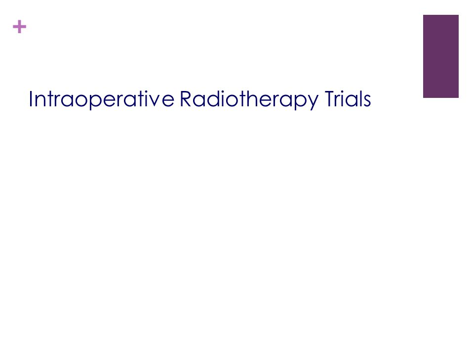 + Intraoperative Radiotherapy Trials