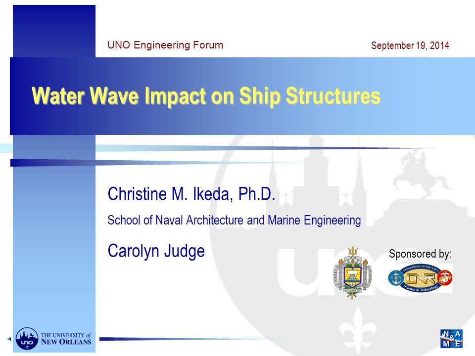Water Wave Impact on Ship Structures Christine M.Ikeda, Ph.D.