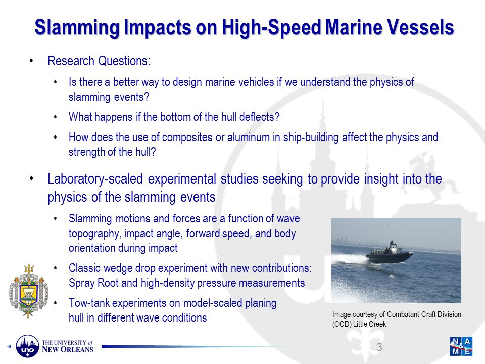 Research Questions: Is there a better way to design marine vehicles if we understand the physics of slamming events.
