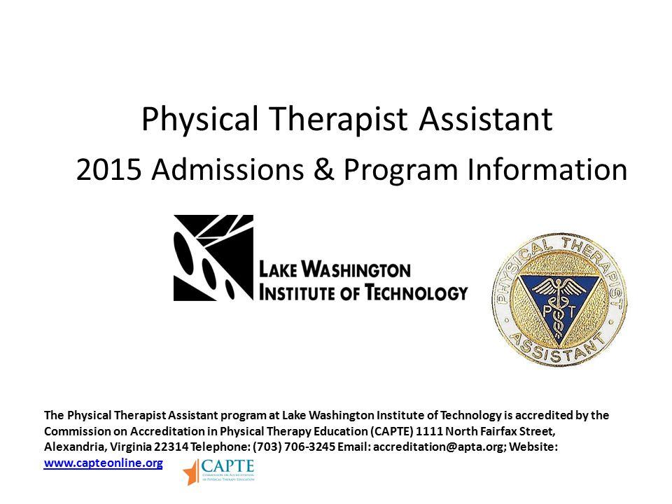 2015 Admissions & Program Information Physical Therapist Assistant The Physical Therapist Assistant program at Lake Washington Institute of Technology
