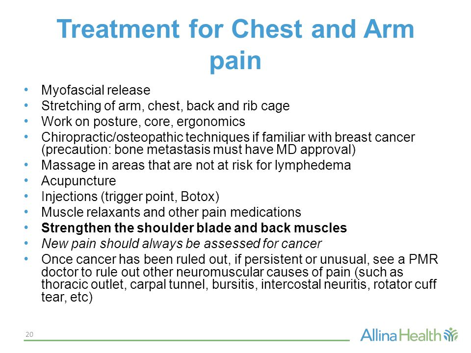 Treatment for Chest and Arm pain Myofascial release Stretching of arm, chest, back and rib cage Work on posture, core, ergonomics Chiropractic/osteopa