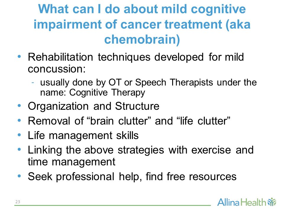 What can I do about mild cognitive impairment of cancer treatment (aka chemobrain) Rehabilitation techniques developed for mild concussion: - usually