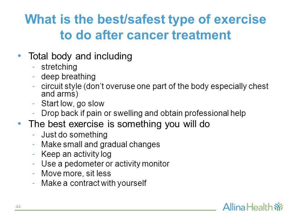 What is the best/safest type of exercise to do after cancer treatment Total body and including - stretching - deep breathing - circuit style (don't ov