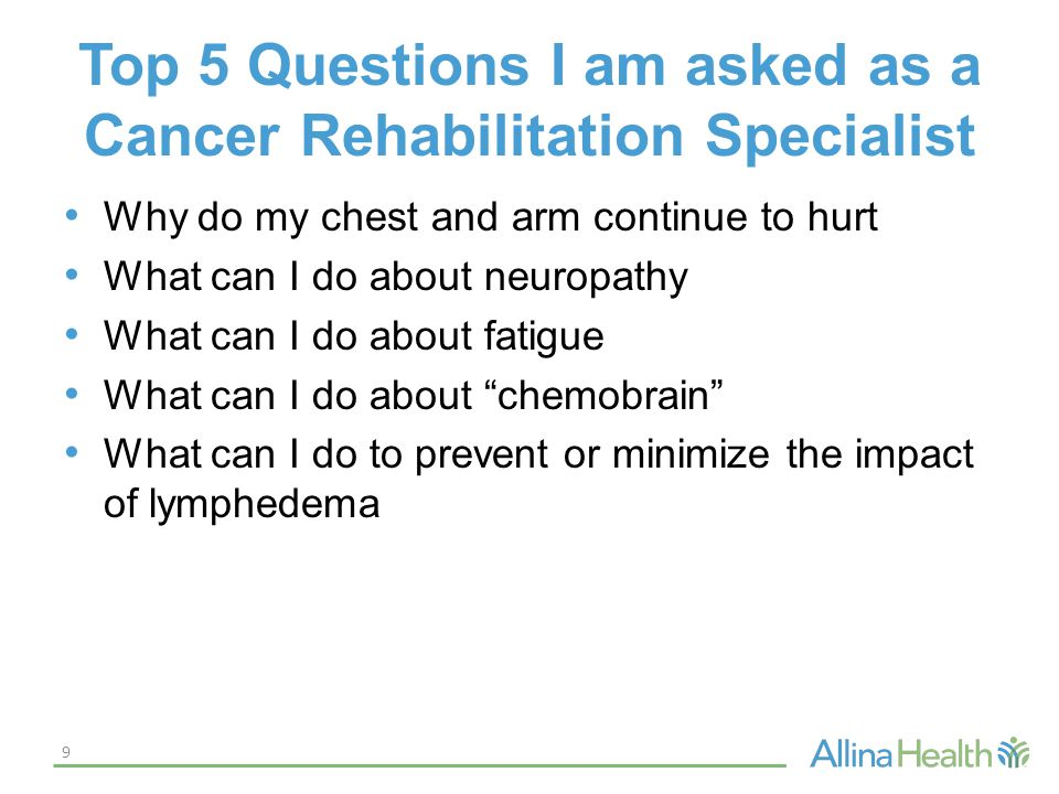 Top 5 Questions I am asked as a Cancer Rehabilitation Specialist Why do my chest and arm continue to hurt What can I do about neuropathy What can I do